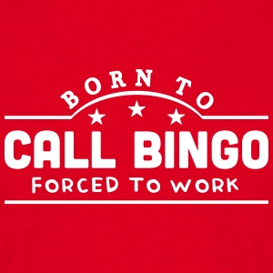 born to call bingo forced to work banner t-shirt - Men's T-Shirt