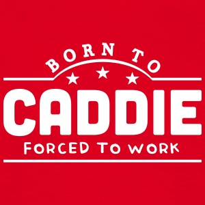 born to caddie forced to work banner t-shirt - Men's T-Shirt