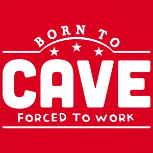 born to cave forced to work banner t-shirt - Men's T-Shirt