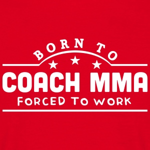 born to coach mma forced to work banner t-shirt - Men's T-Shirt