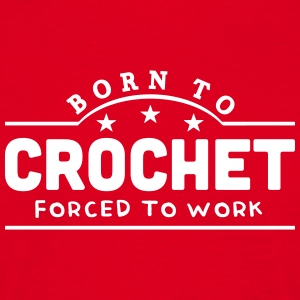 born to crochet forced to work banner t-shirt - Men's T-Shirt