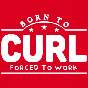 born to curl forced to work banner t-shirt - Men's T-Shirt