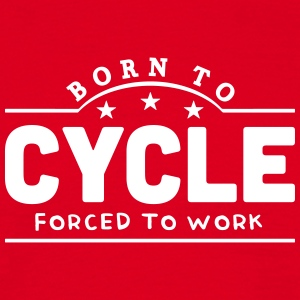 born to cycle forced to work banner t-shirt - Men's T-Shirt