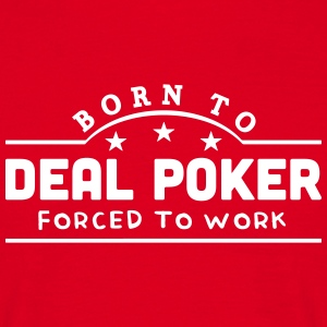 born to deal poker forced to work banner t-shirt - Men's T-Shirt