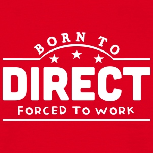 born to direct forced to work banner t-shirt - Men's T-Shirt