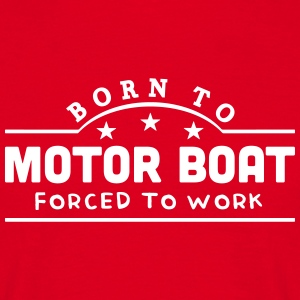born to motorboat forced to work banner t-shirt - Men's T-Shirt