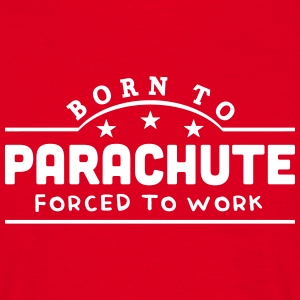 born to parachute forced to work banner t-shirt - Men's T-Shirt