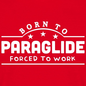 born to paraglide forced to work banner t-shirt - Men's T-Shirt