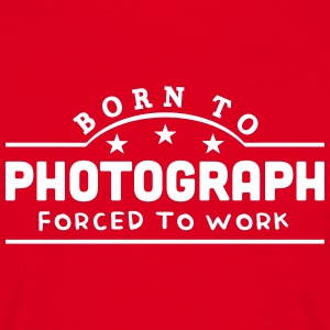 born to photograph forced to work banner t-shirt - Men's T-Shirt