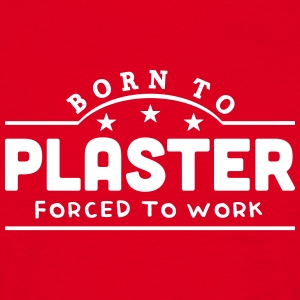 born to plaster forced to work banner t-shirt - Men's T-Shirt