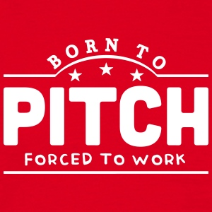 born to pitch forced to work banner t-shirt - Men's T-Shirt