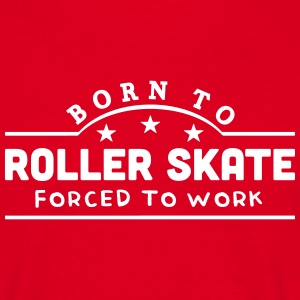 born to roller skate banner t-shirt - Men's T-Shirt