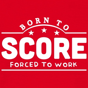 born to score banner t-shirt - Men's T-Shirt