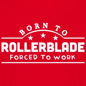 born to rollerblade banner t-shirt - Men's T-Shirt