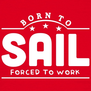 born to sail banner t-shirt - Men's T-Shirt