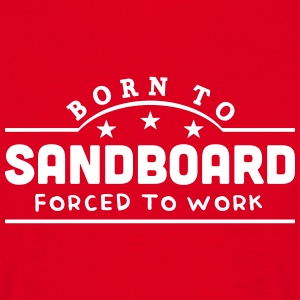 born to sandboard banner t-shirt - Men's T-Shirt