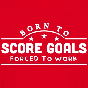 born to score goals banner t-shirt - Men's T-Shirt