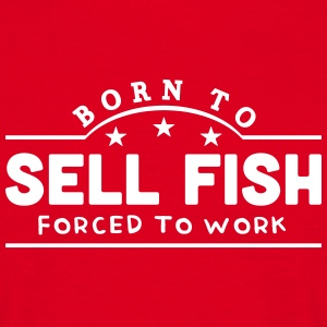 born to sell fish banner t-shirt - Men's T-Shirt