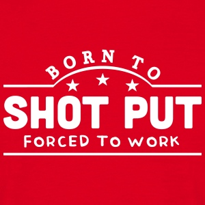 born to shot put banner t-shirt - Men's T-Shirt