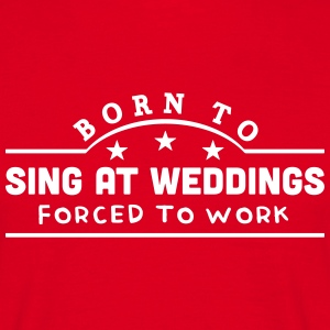 born to sing at weddings banner t-shirt - Men's T-Shirt