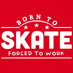 born to skate banner t-shirt - Men's T-Shirt