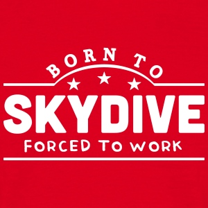 born to skydive banner t-shirt - Men's T-Shirt