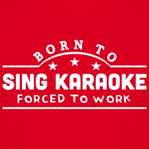 born to sing karaoke banner t-shirt - Men's T-Shirt
