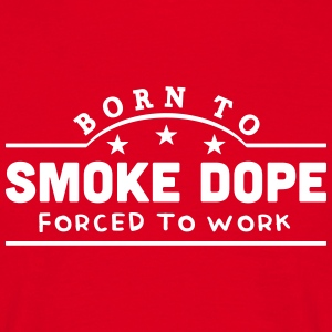 born to smoke dope banner t-shirt - Men's T-Shirt
