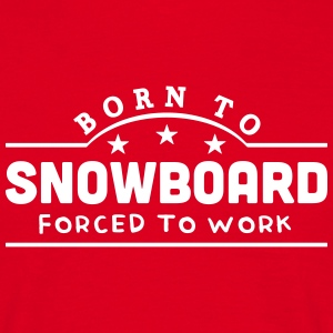 born to snowboard banner t-shirt - Men's T-Shirt