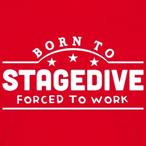born to stagedive banner t-shirt - Men's T-Shirt