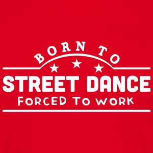 born to street dance banner t-shirt - Men's T-Shirt