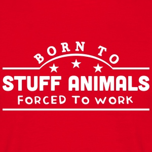 born to stuff animals banner t-shirt - Men's T-Shirt