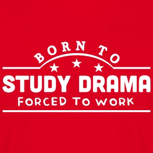 born to study drama banner t-shirt - Men's T-Shirt