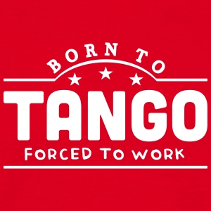 born to tango banner t-shirt - Men's T-Shirt