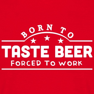 born to taste beer banner t-shirt - Men's T-Shirt