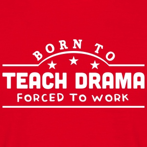 born to teach drama banner t-shirt - Men's T-Shirt