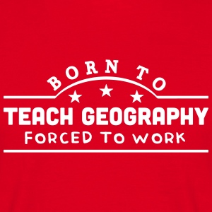 born to teach geography banner t-shirt - Men's T-Shirt
