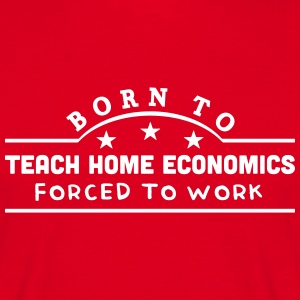 born to teach home economics banner t-shirt - Men's T-Shirt