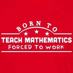 born to teach mathematics banner t-shirt - Men's T-Shirt