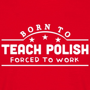 born to teach polish banner t-shirt - Men's T-Shirt