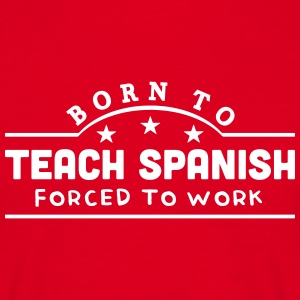 born to teach spanish banner t-shirt - Men's T-Shirt