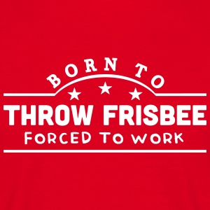 born to throw frisbee banner t-shirt - Men's T-Shirt