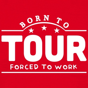 born to tour banner t-shirt - Men's T-Shirt