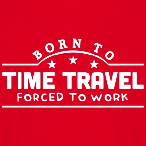 born to time travel banner t-shirt - Men's T-Shirt