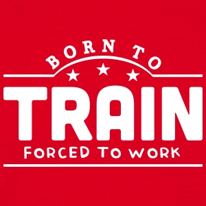 born to train banner t-shirt - Men's T-Shirt
