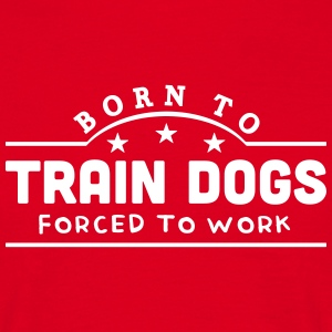born to train dogs banner t-shirt - Men's T-Shirt