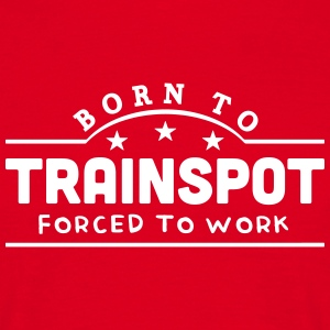 born to trainspot banner t-shirt - Men's T-Shirt