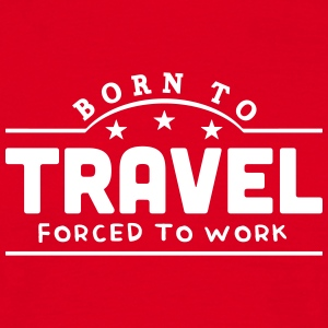 born to travel banner t-shirt - Men's T-Shirt
