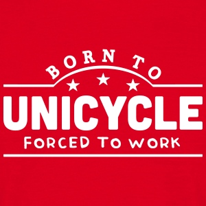 born to unicycle banner t-shirt - Men's T-Shirt
