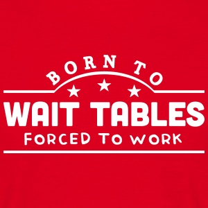 born to wait tables banner t-shirt - Men's T-Shirt